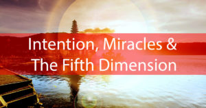 Intention-Miracles-fifth-dimention