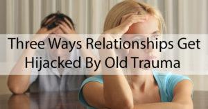 three-ways-relationships-get-hijacked-old-trauma