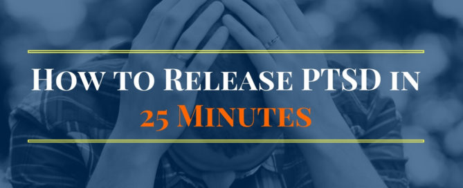 How to Release PTSD in 25 Minutes