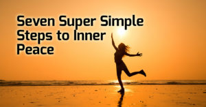 Seven Super Simple Steps to Inner Peace